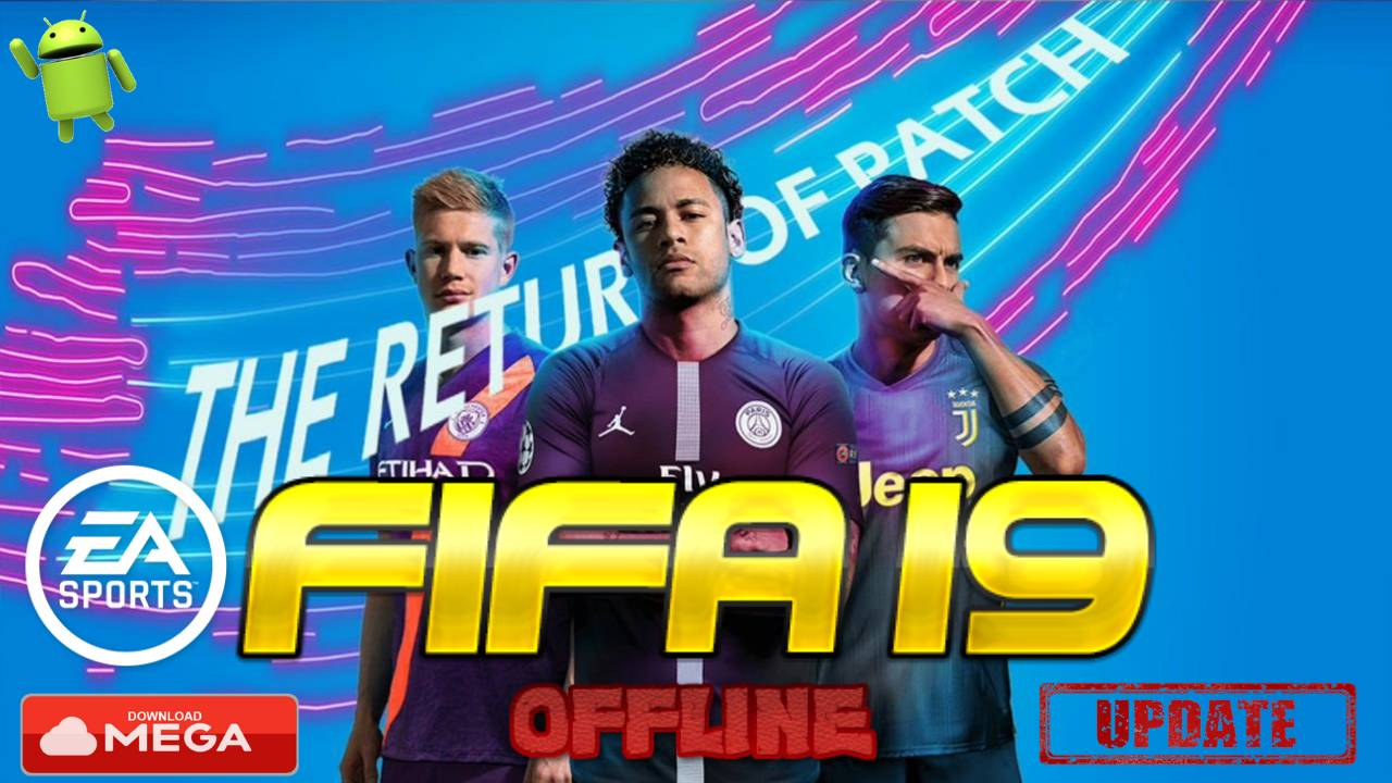 Update FIFA 19 Offline Android Mod The Return of Patch Download